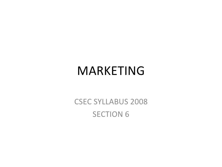 MARKETING CSEC SYLLABUS 2008 SECTION 6