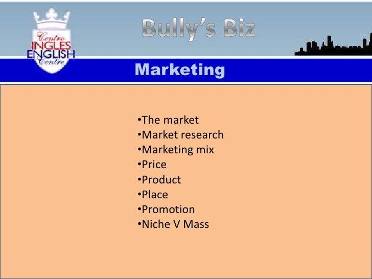Bully's Biz<br />Marketing<br /><ul><li>The market