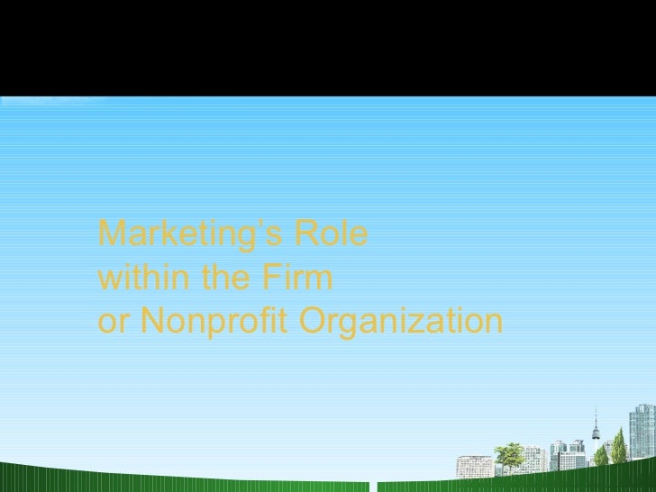 Marketing's Role  within the Firm  or Nonprofit Organization