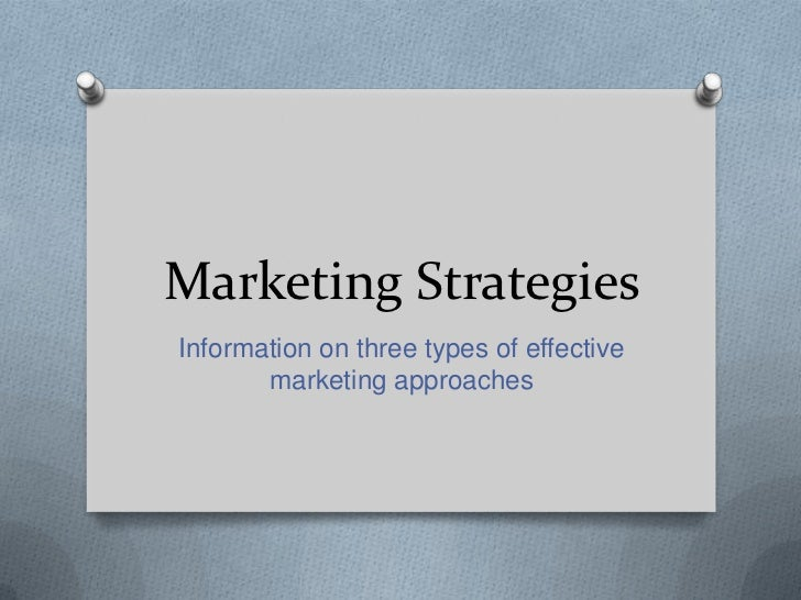 Marketing StrategiesInformation on three types of effective       marketing approaches