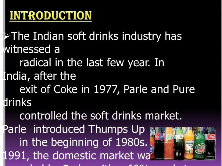 the indian soft drinks market Compared with other major emerging markets, india has a highly underdeveloped soft drinks market, with limited product categories and poor modern retail penetration as the population continues to grow along with the improvements in product variety and distribution, there will be a significant increase in.
