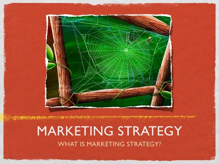MARKETING STRATEGY  WHAT IS MARKETING STRATEGY?