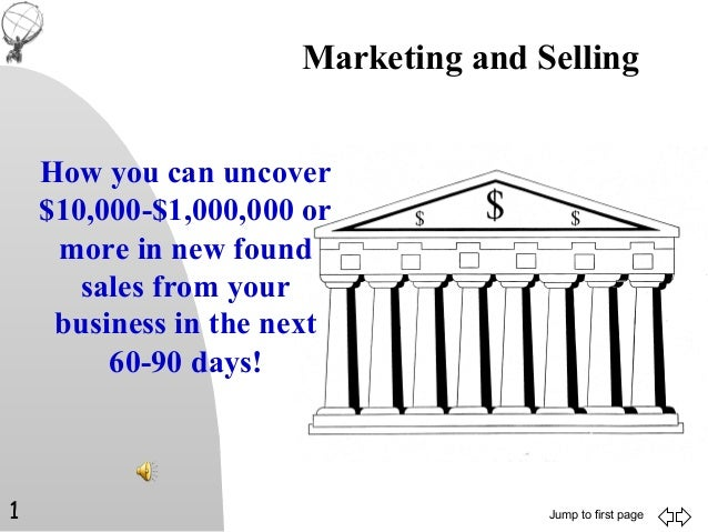 Marketing and Selling    How you can uncover    $10,000-$1,000,000 or     more in new found       sales from your     busi...
