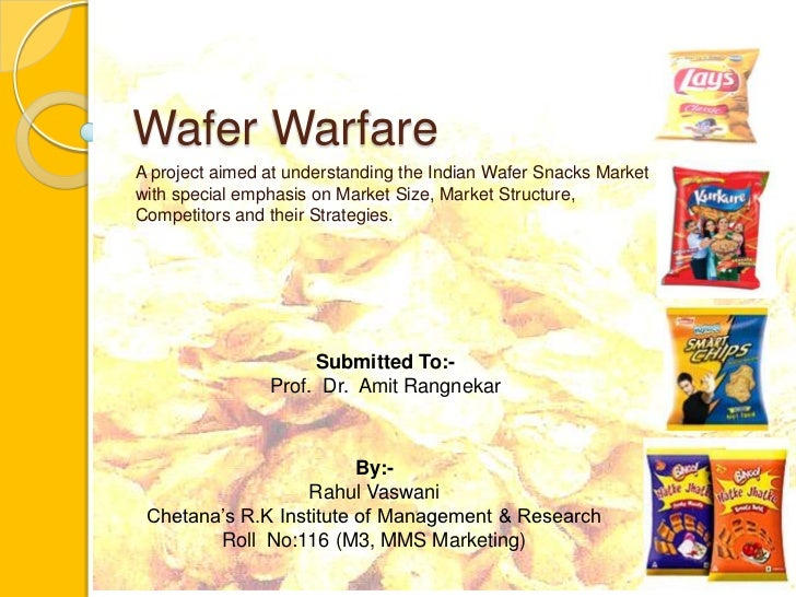 Wafer Warfare<br />A project aimed at understanding the Indian Wafer Snacks Market with special emphasis on Market Size, M...