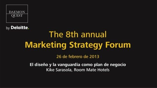 El diseño y la vanguardia como plan de negocio. Ponencia de Kike Sarasola, Presidente y Fundador de Room Mate Hotels, en el Marketing Strategy Forum 2013