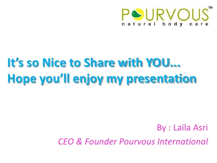 It's so Nice to Share with YOU...Hope you'll enjoy my presentation<br />By : Laila Asri<br />CEO & Founder Pourvous Intern...
