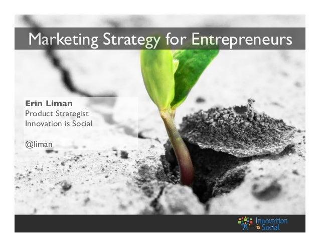Marketing Strategy for EntrepreneursErin LimanProduct StrategistInnovation is Social@liman