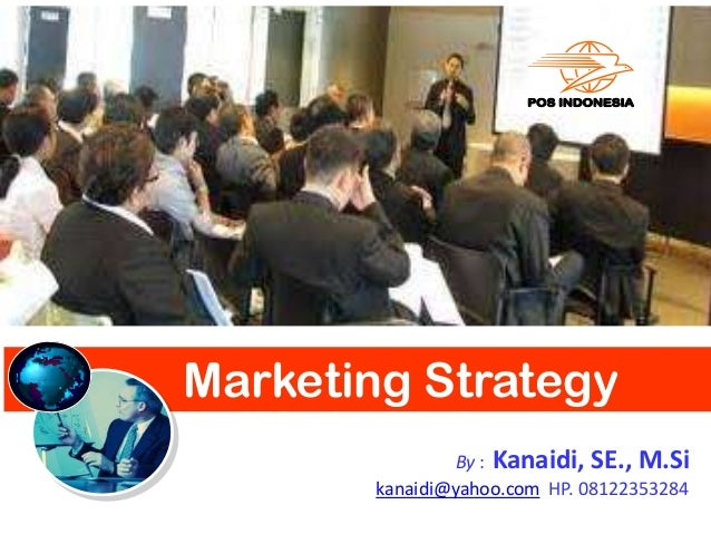 Marketing StrategyJilid1POK : PT Pos Indonesia (Persero)Eks : Politeknik Pos IndonesiaBandung, Desember 2012By : Kanaidi, ...