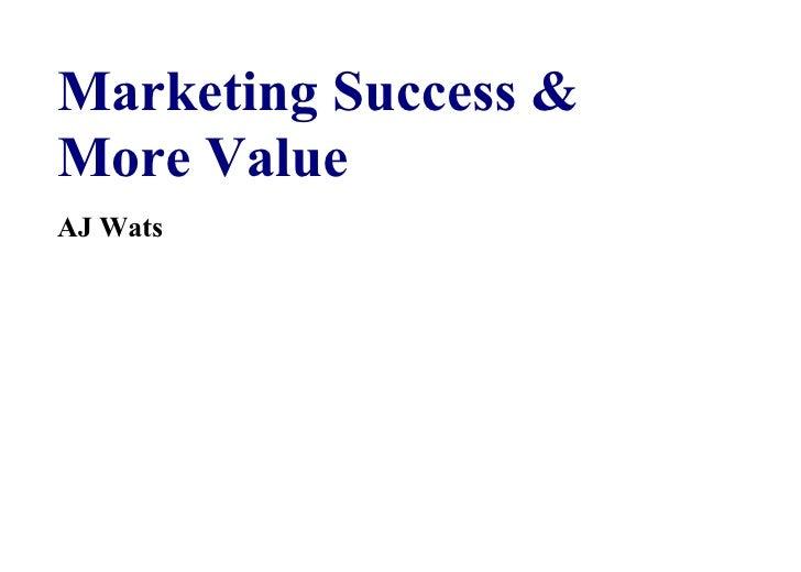 Marketing Success & More Value AJ Wats
