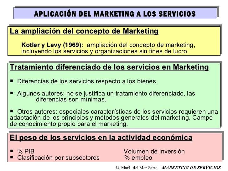 APLICACIÓN DEL MARKETING A LOS SERVICIOS <ul><li>La ampliación del concepto de Marketing </li></ul><ul><ul><li>Kotler y Le...