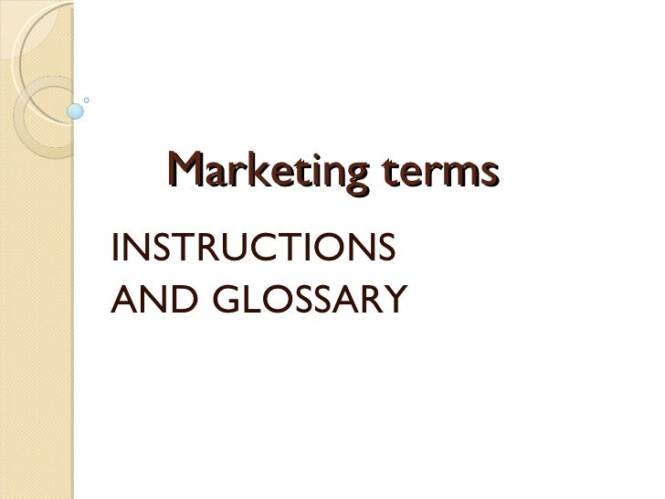 Marketing terms  INSTRUCTIONS  AND GLOSSARY