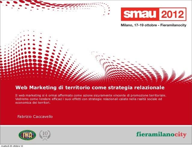 Web Marketing di territorio come strategia relazionale             Il web marketing si è ormai affermato come azione sicur...