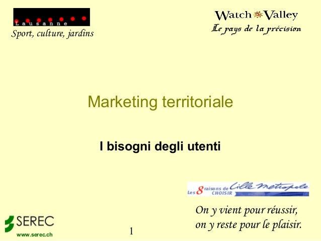 1www.serec.ch I bisogni degli utenti Marketing territoriale Sport, culture, jardins Le pays de la précision On y vient pou...