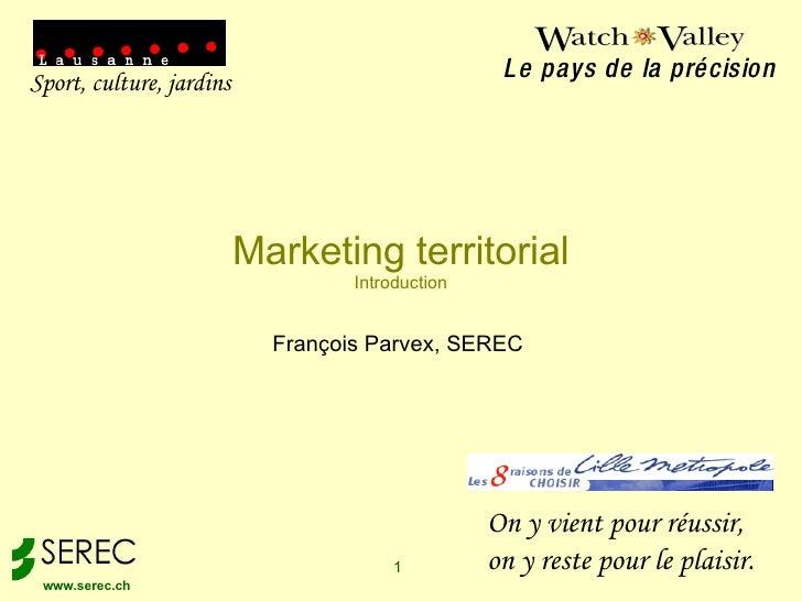 Marketing territorial Introduction François Parvex, SEREC  Sport, culture, jardins Le pays de la précision On y vient pour...