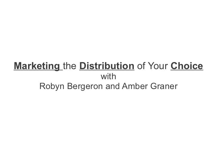 Marketing the Distribution of Your Choice                   with     Robyn Bergeron and Amber Graner