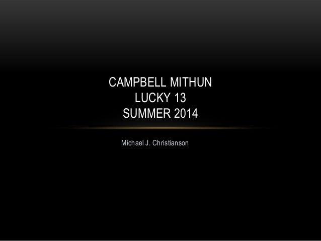 CAMPBELL MITHUN LUCKY 13 SUMMER 2014 Michael J. Christianson