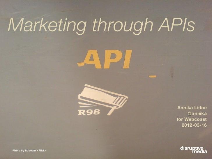 Marketing through APIs                             Annika Lidne                                  @annika                  ...