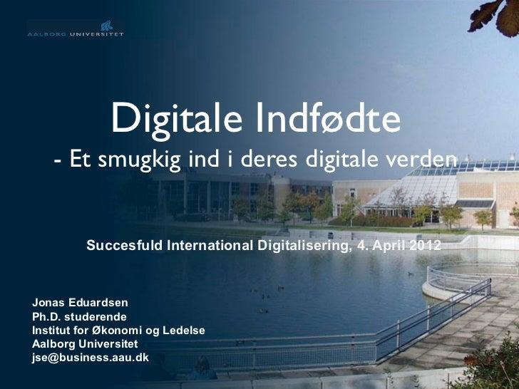 Digitale Indfødte   - Et smugkig ind i deres digitale verden         Succesfuld International Digitalisering, 4. April 201...