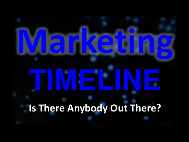 Marketing Timeline - Is There Anybody Out There?