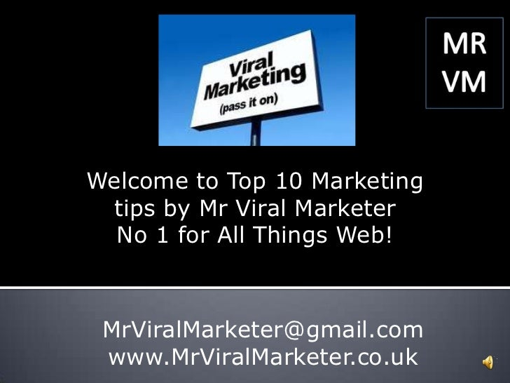Welcome to Top 10 Marketing tips by Mr Viral Marketer<br />No 1 for All Things Web!<br />MrViralMarketer@gmail.com<br />ww...
