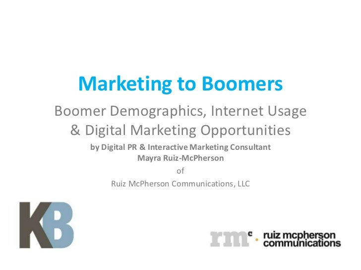 Marketing to BoomersBoomer Demographics, Internet Usage  & Digital Marketing Opportunities    by Digital PR & Interactive ...