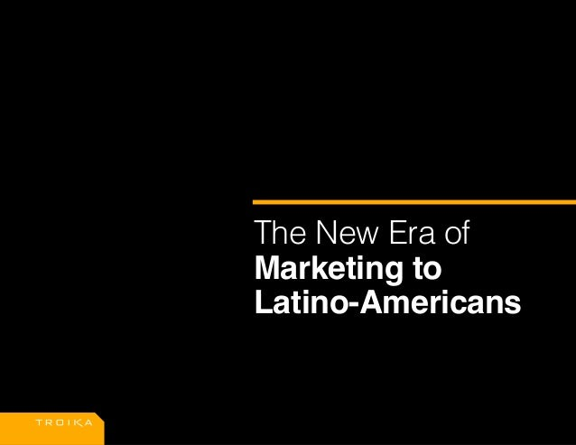 The New Era of Marketing to Latino-Americans