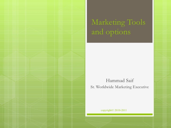 Marketing Tools and options Hammad Saif Sr. Worldwide Marketing Executive