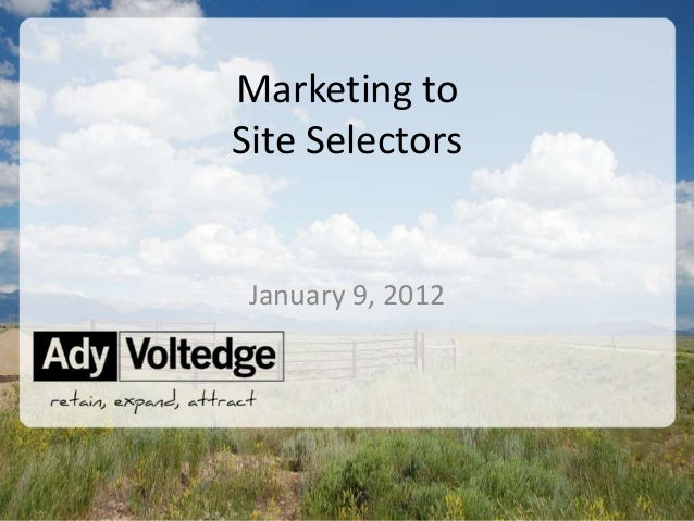 Marketing toSite Selectors January 9, 2012                   ©2013 Ady Voltedge