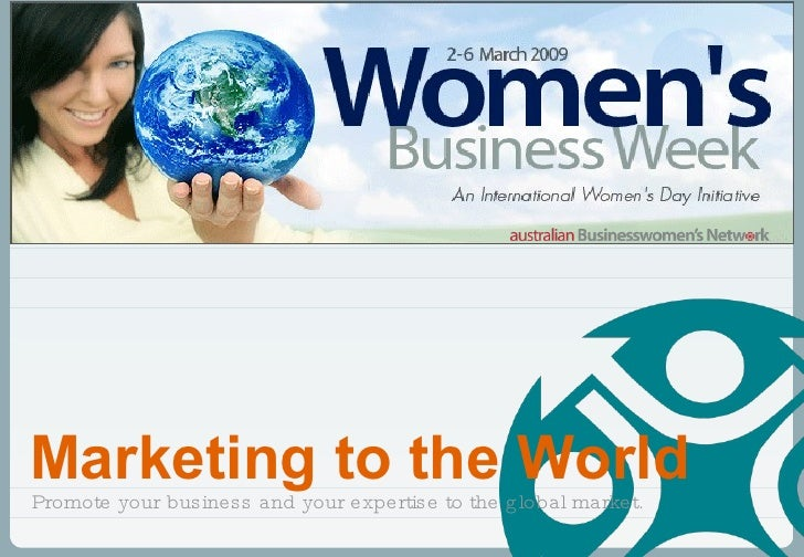 Promote your business and your expertise to the global market.  Marketing to the World