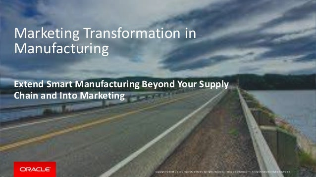 Copyright © 2014 Oracle and/or its affiliates. All rights reserved. | Marketing Transformation in Manufacturing Extend Sma...