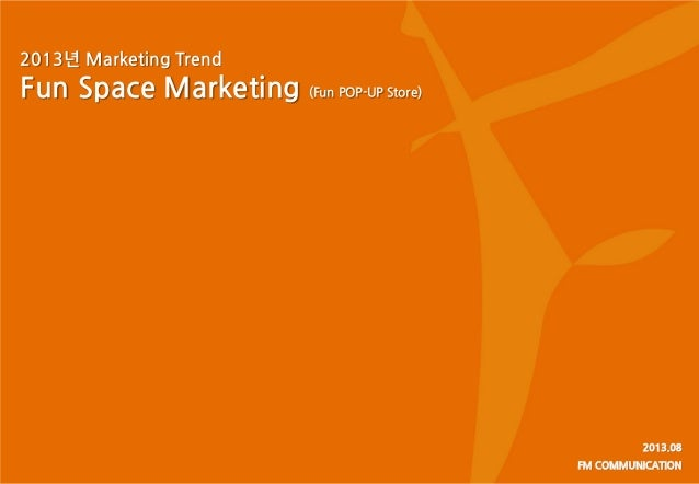 2013년 Marketing Trend Fun Space Marketing (Fun POP-UP Store)