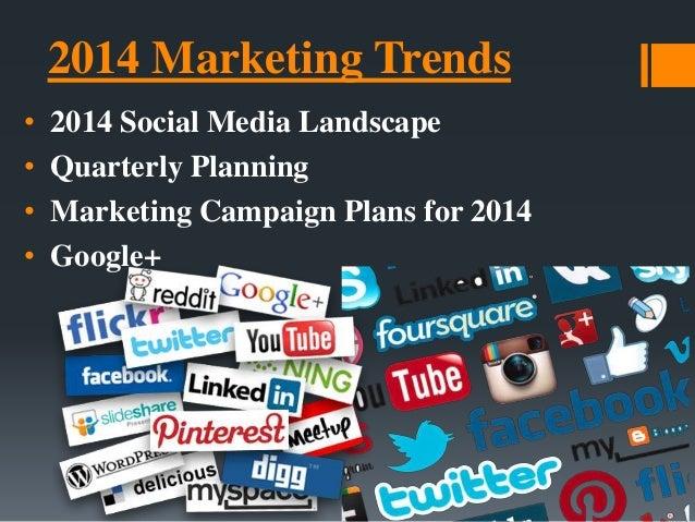 2014 Marketing Trends • 2014 Social Media Landscape • Quarterly Planning • Marketing Campaign Plans for 2014 • Google+