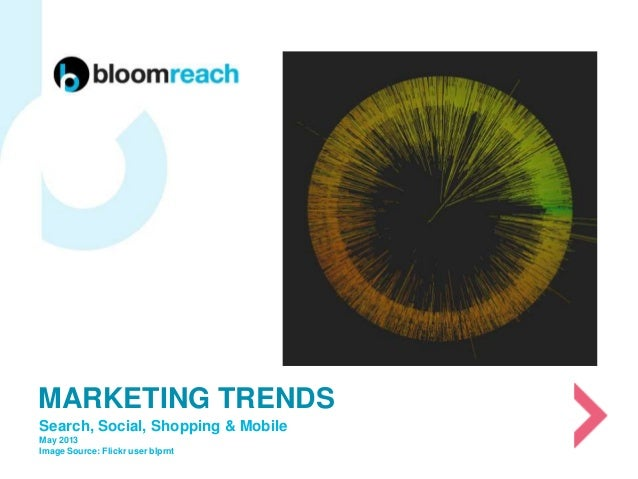 Search, Social, Shopping & MobileMay 2013Image Source: Flickr user blprntMARKETING TRENDS