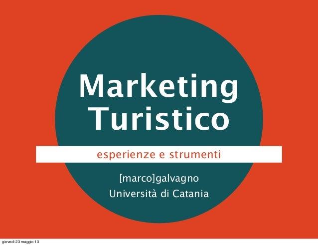 MarketingTuristico[marco]galvagnoUniversità di Cataniaesperienze e strumentigiovedì 23 maggio 13