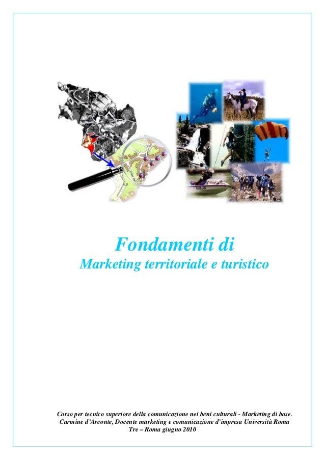 Fondamenti di        Marketing territoriale e turisticoCorso per tecnico superiore della comunicazione nei beni culturali ...