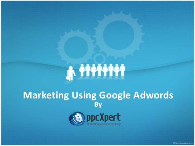 Marketing Using Google Adwords - Introdcution