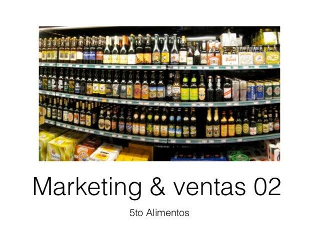 Marketing & ventas 02        5to Alimentos
