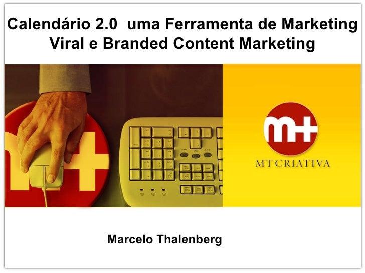 Calendário 2.0  uma Ferramenta de Marketing Viral e Branded Content Marketing Marcelo Thalenberg