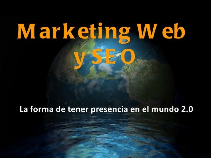 La forma de tener presencia en el mundo 2.0 Marketing Web  y SEO