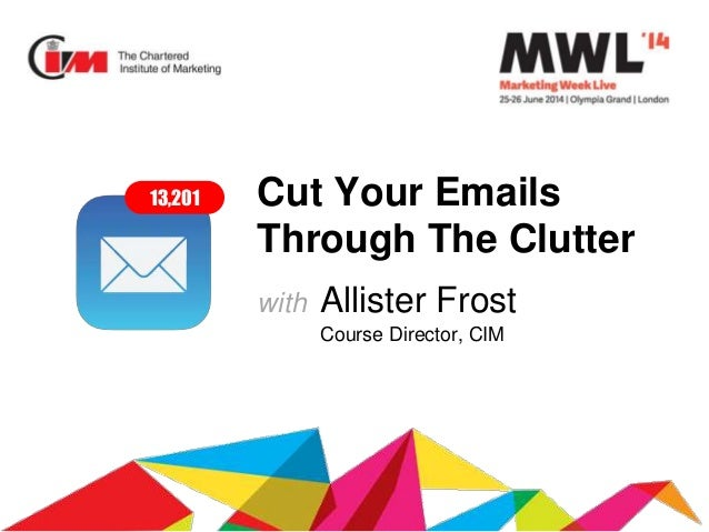 Cut Your Emails Through The Clutter with Allister Frost Course Director, CIM 13,201
