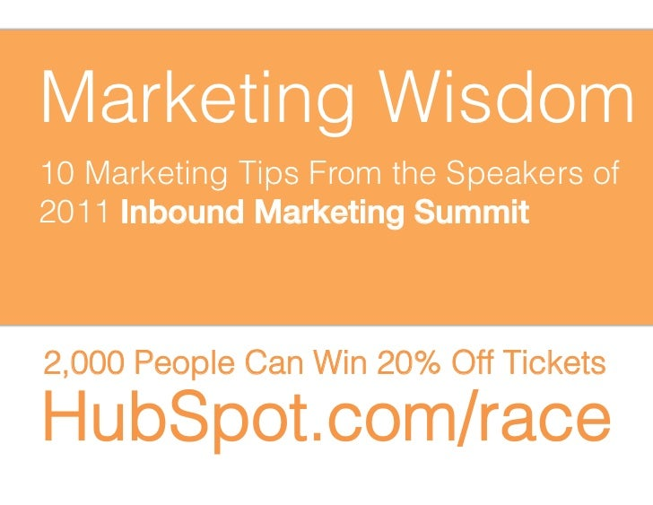 Marketing Wisdom10 Marketing Tips From the Speakers of2011 Inbound Marketing Summit!2,000 People Can Win 20% Off TicketsHu...