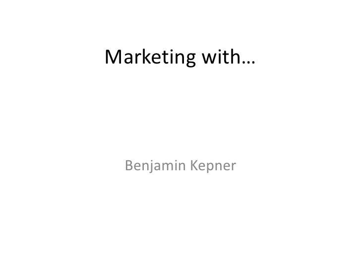 Marketing with… Benjamin Kepner