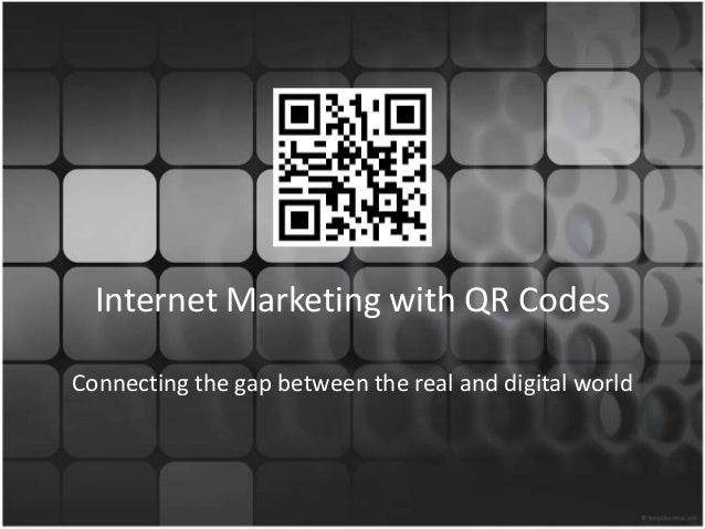 Internet Marketing with QR CodesConnecting the gap between the real and digital world