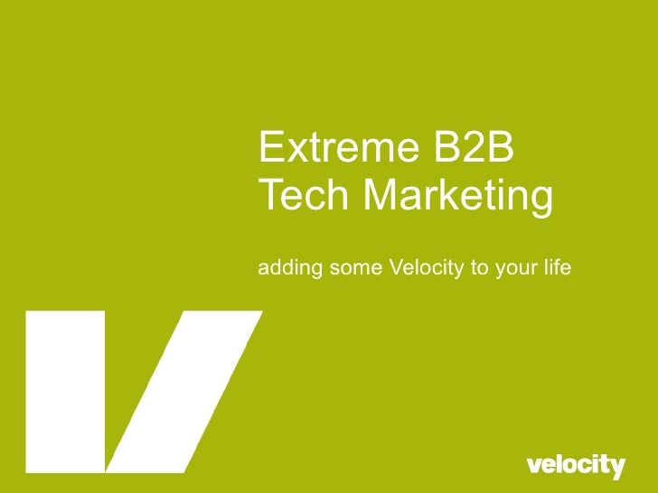 Extreme B2B Tech Marketing adding some Velocity to your life
