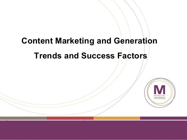 Content Marketing and Generation Trends and Success Factors