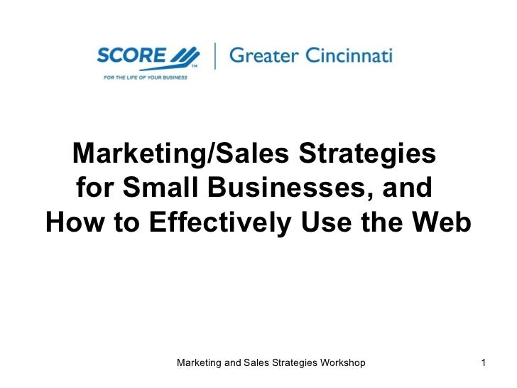 Marketing/Sales Strategies  for Small Businesses, and  How to Effectively Use the Web  Marketing and Sales Strategies Work...