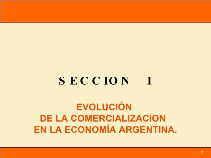 SECCION  I EVOLUCIÓN  DE LA COMERCIALIZACION  EN LA ECONOMÍA ARGENTINA. 2