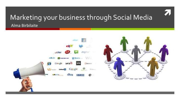 Marketing your business through Social Media <br />Alma Birbilaite<br />