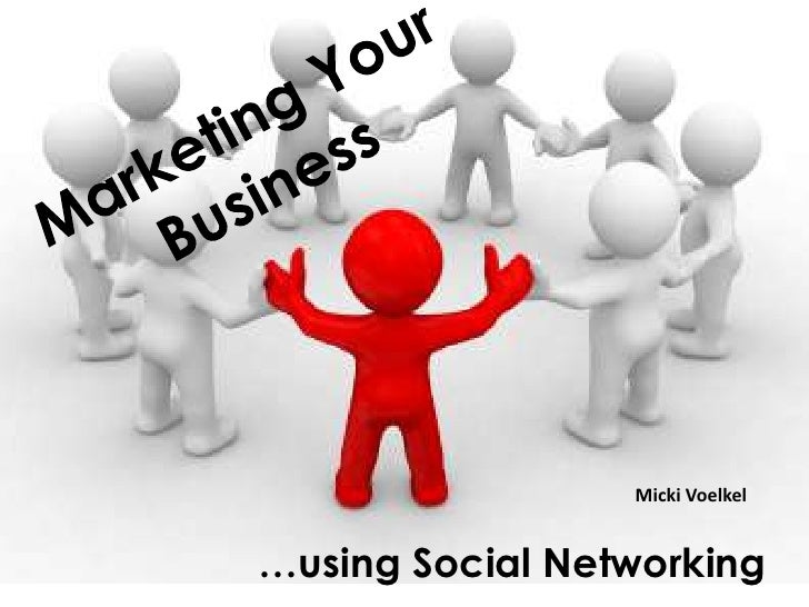 Marketing Your Business<br />Micki Voelkel<br />…using Social Networking<br />