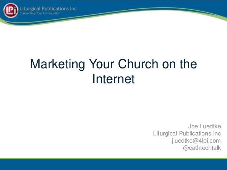 Marketing Your Church on the          Internet                                   Joe Luedtke                    Liturgical...